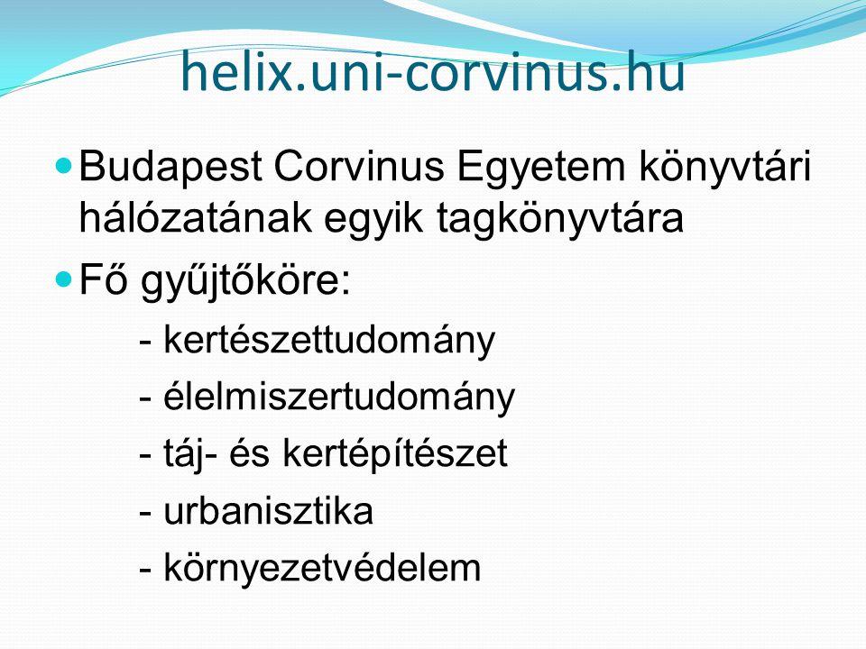 helix.uni-corvinus.hu Budapest Corvinus Egyetem könyvtári hálózatának egyik tagkönyvtára Fő gyűjtőköre: - kertészettudomány - élelmiszertudomány - táj