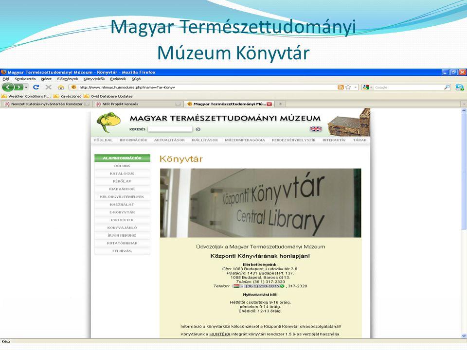 www.nhmus.hu Múzeumi szakkönyvtár Természettudományokon belül: növénytan állattan ásványtan embertan szakirodalmát gyűjti Elsődleges feladata segítséget nyújtani a múzeumi kutatómunkához