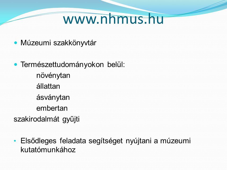 www.nhmus.hu Múzeumi szakkönyvtár Természettudományokon belül: növénytan állattan ásványtan embertan szakirodalmát gyűjti Elsődleges feladata segítség