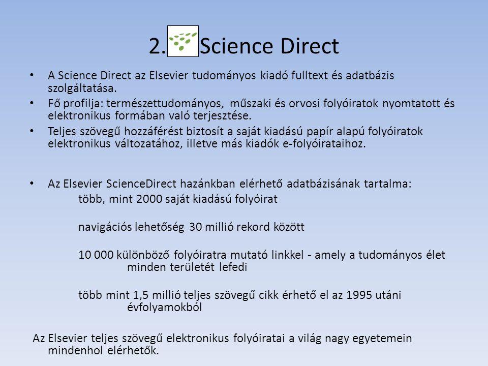 2. Science Direct A Science Direct az Elsevier tudományos kiadó fulltext és adatbázis szolgáltatása. Fő profilja: természettudományos, műszaki és orvo