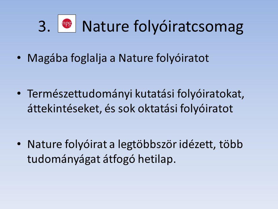 3. Nature folyóiratcsomag Magába foglalja a Nature folyóiratot Természettudományi kutatási folyóiratokat, áttekintéseket, és sok oktatási folyóiratot