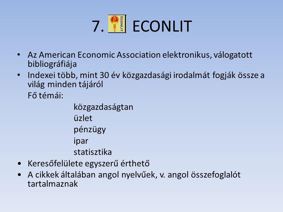 7. ECONLIT Az American Economic Association elektronikus, válogatott bibliográfiája Indexei több, mint 30 év közgazdasági irodalmát fogják össze a vil