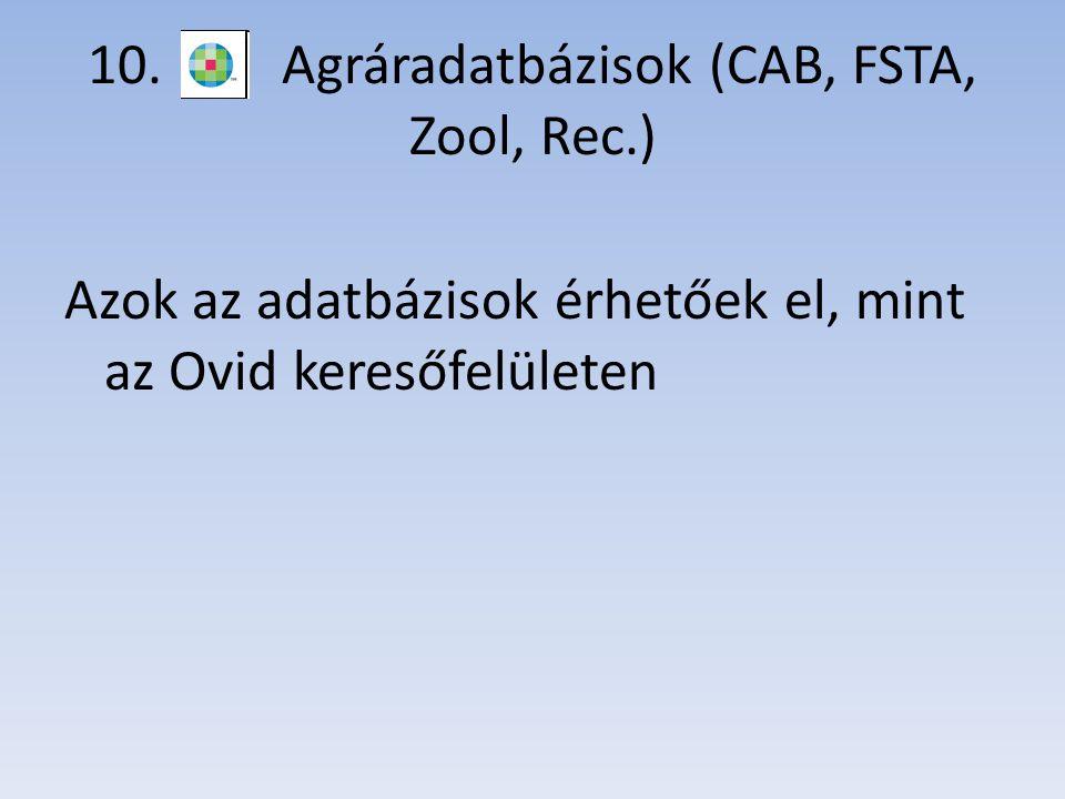 10. Agráradatbázisok (CAB, FSTA, Zool, Rec.) Azok az adatbázisok érhetőek el, mint az Ovid keresőfelületen