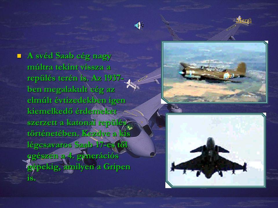 A Gripen az elsõ olyan negyedik generációs, többcélú harci repülõgép, amely már rendszerben áll.