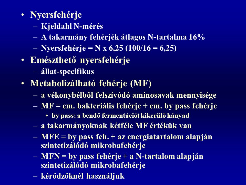 Nyersfehérje –Kjeldahl N-mérés –A takarmány fehérjék átlagos N-tartalma 16% –Nyersfehérje = N x 6,25 (100/16 = 6,25) Emészthető nyersfehérje –állat-sp