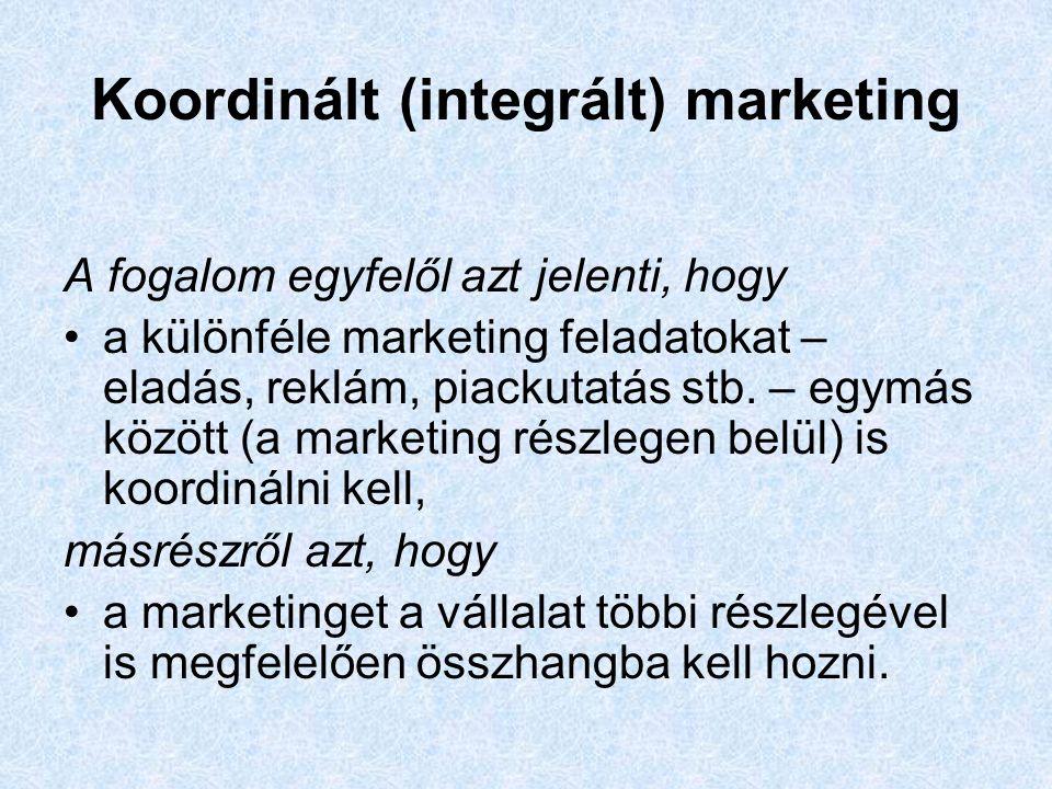 Koordinált (integrált) marketing A fogalom egyfelől azt jelenti, hogy a különféle marketing feladatokat – eladás, reklám, piackutatás stb.