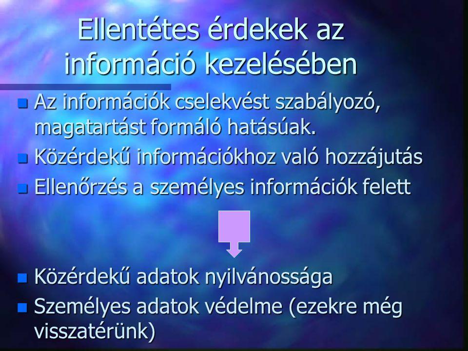 Ellentétes érdekek az információ kezelésében n Az információk cselekvést szabályozó, magatartást formáló hatásúak. n Közérdekű információkhoz való hoz