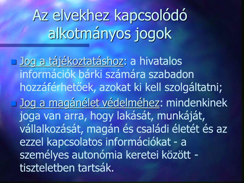 Az elvekhez kapcsolódó alkotmányos jogok n Jog a tájékoztatáshoz: n Jog a tájékoztatáshoz: a hivatalos információk bárki számára szabadon hozzáférhető