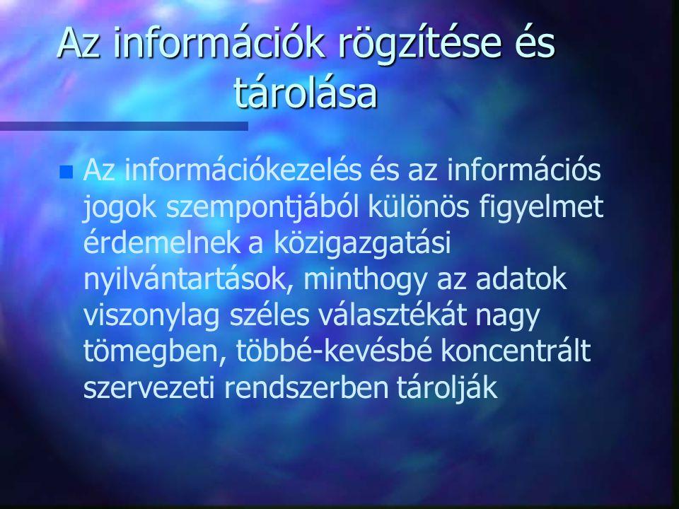 Az információk rögzítése és tárolása n n Az információkezelés és az információs jogok szempontjából különös figyelmet érdemelnek a közigazgatási nyilv