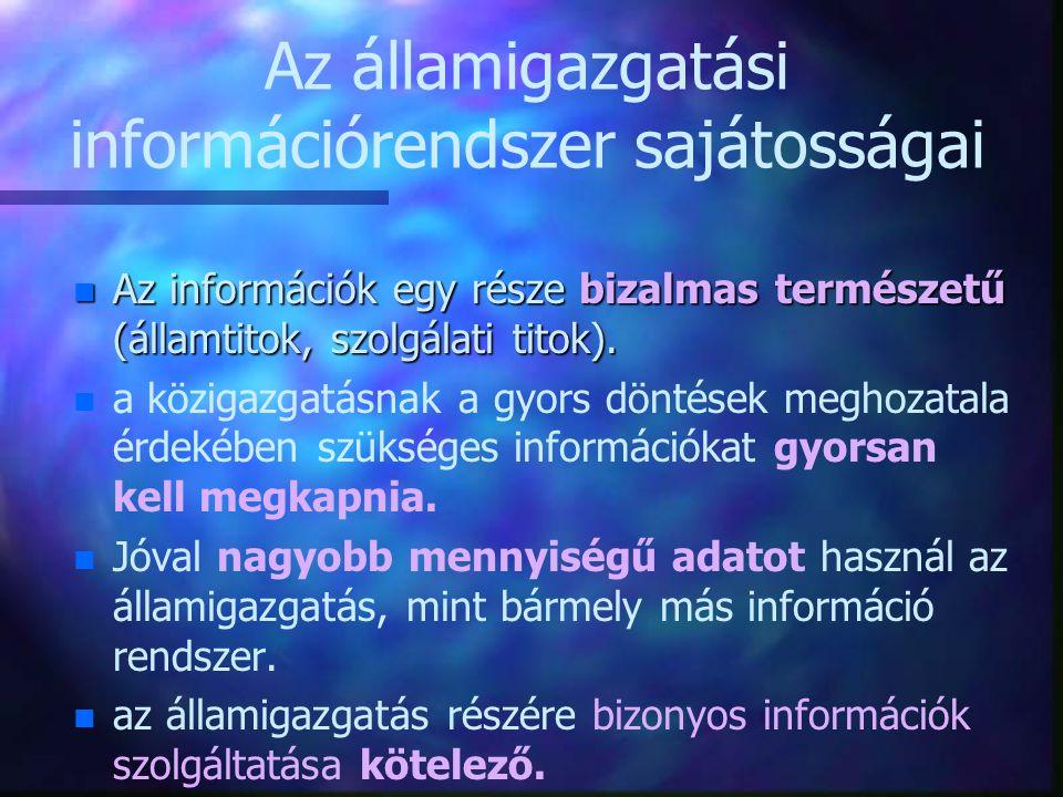 Az államigazgatási információrendszer sajátosságai n Az információk egy része bizalmas természetű (államtitok, szolgálati titok). n n a közigazgatásna