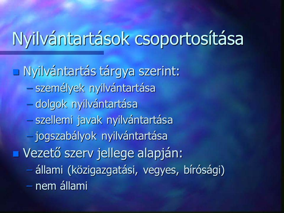 Nyilvántartások csoportosítása n Nyilvántartás tárgya szerint: –személyek nyilvántartása –dolgok nyilvántartása –szellemi javak nyilvántartása –jogsza