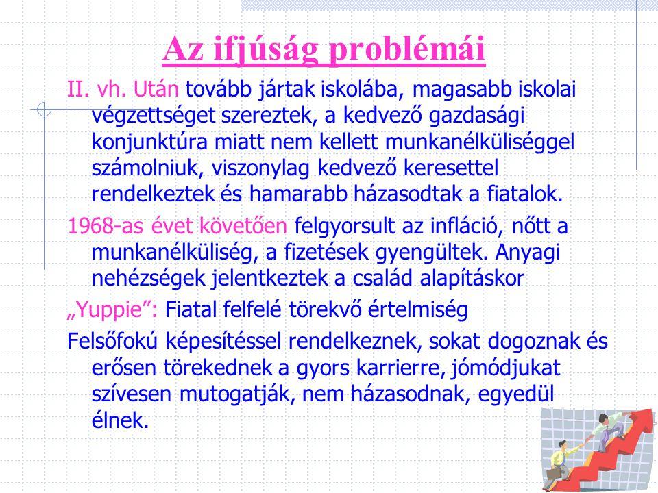 17 Az ifjúság problémái II. vh. Után tovább jártak iskolába, magasabb iskolai végzettséget szereztek, a kedvező gazdasági konjunktúra miatt nem kellet