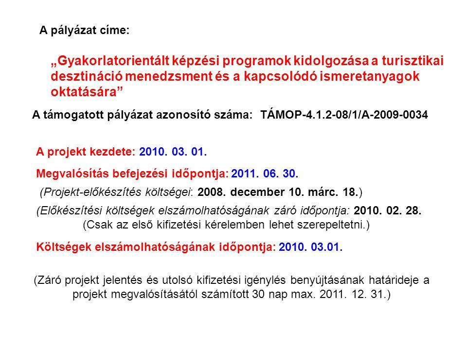 (Záró projekt jelentés és utolsó kifizetési igénylés benyújtásának határideje a projekt megvalósításától számított 30 nap max. 2011. 12. 31.) A támoga