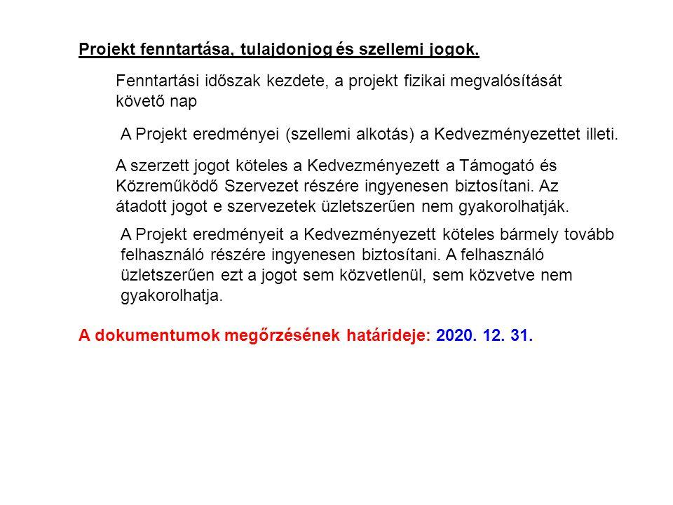 A dokumentumok megőrzésének határideje: 2020. 12. 31. Projekt fenntartása, tulajdonjog és szellemi jogok. Fenntartási időszak kezdete, a projekt fizik