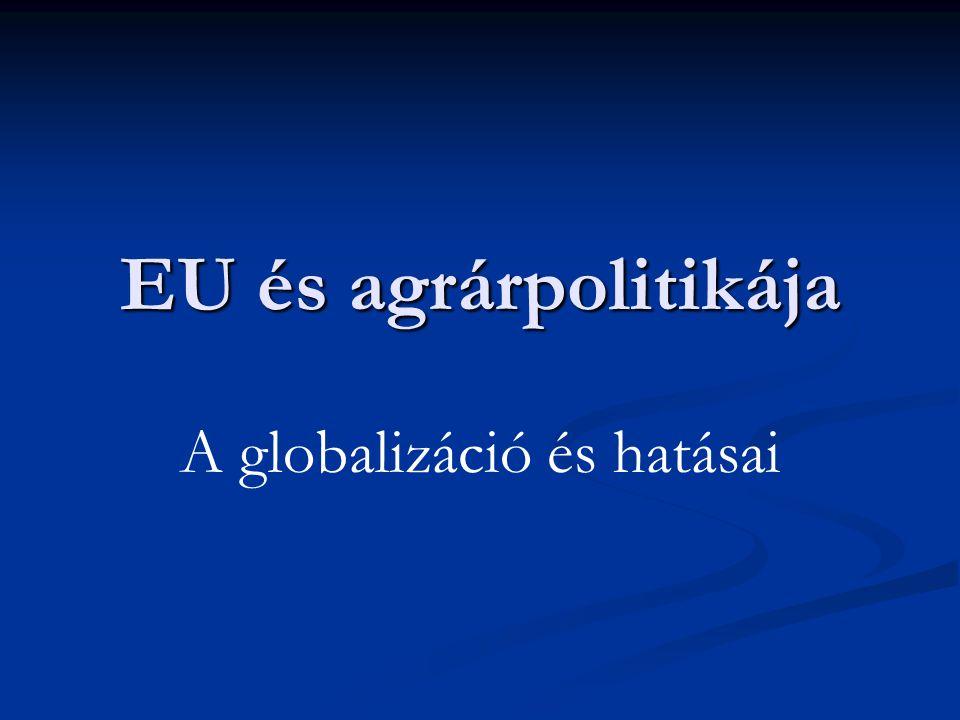 EU és agrárpolitikája A globalizáció és hatásai