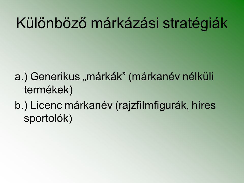 """Különböző márkázási stratégiák a.) Generikus """"márkák"""" (márkanév nélküli termékek) b.) Licenc márkanév (rajzfilmfigurák, híres sportolók)"""
