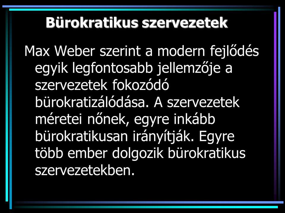 Bürokratikus szervezetek Max Weber szerint a modern fejlődés egyik legfontosabb jellemzője a szervezetek fokozódó bürokratizálódása.