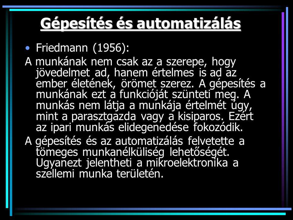 Gépesítés és automatizálás Friedmann (1956): A munkának nem csak az a szerepe, hogy jövedelmet ad, hanem értelmes is ad az ember életének, örömet szerez.