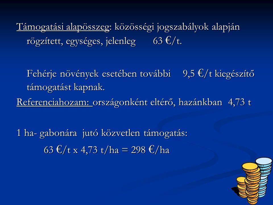 30 Támogatási alapösszeg: közösségi jogszabályok alapján rögzített, egységes, jelenleg 63 € /t.