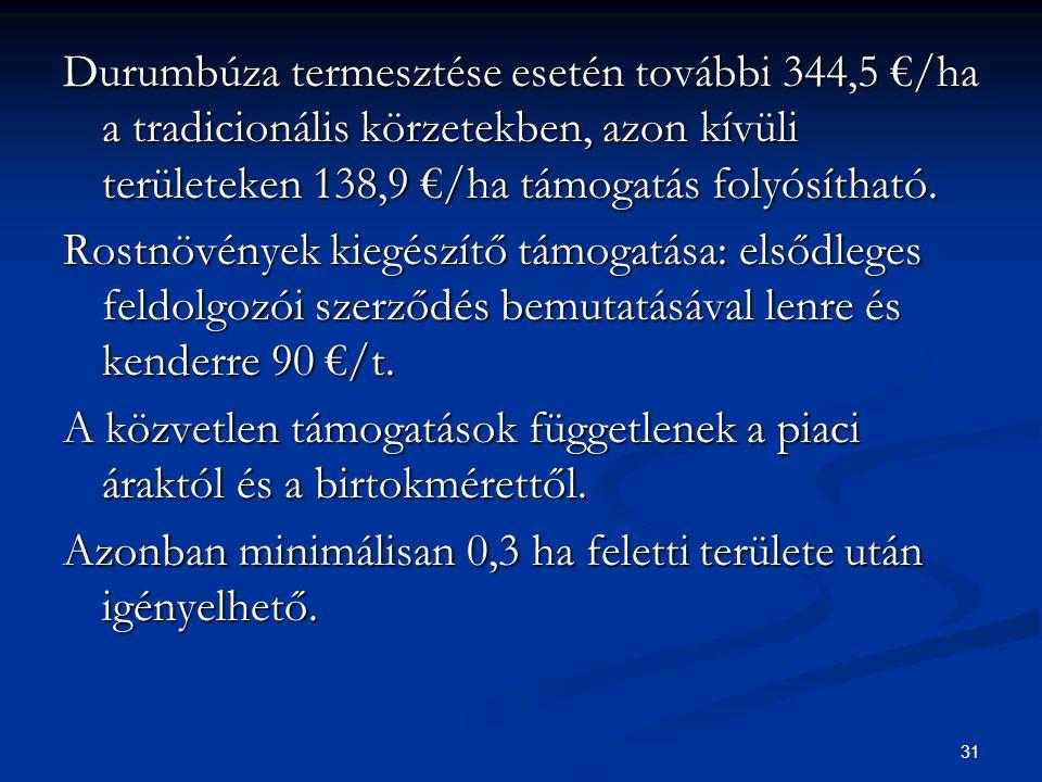 31 Durumbúza termesztése esetén további 344,5 €/ha a tradicionális körzetekben, azon kívüli területeken 138,9 €/ha támogatás folyósítható.