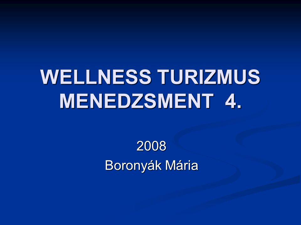 WELLNESS TURIZMUS MENEDZSMENT 4. 2008 Boronyák Mária