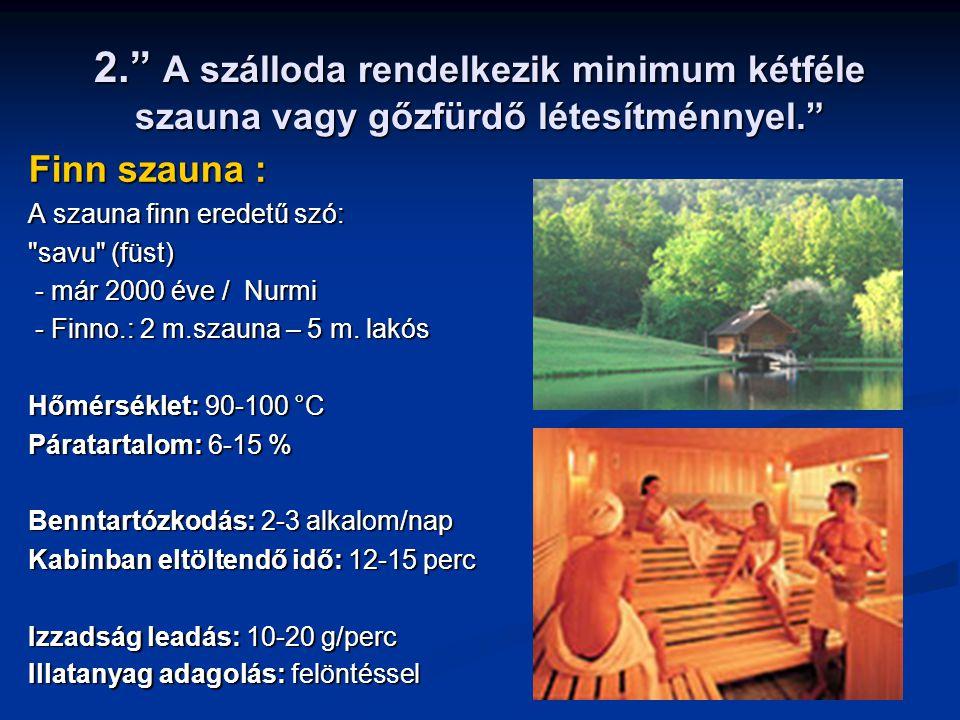 """2."""" A szálloda rendelkezik minimum kétféle szauna vagy gőzfürdő létesítménnyel."""" Finn szauna : A szauna finn eredetű szó:"""