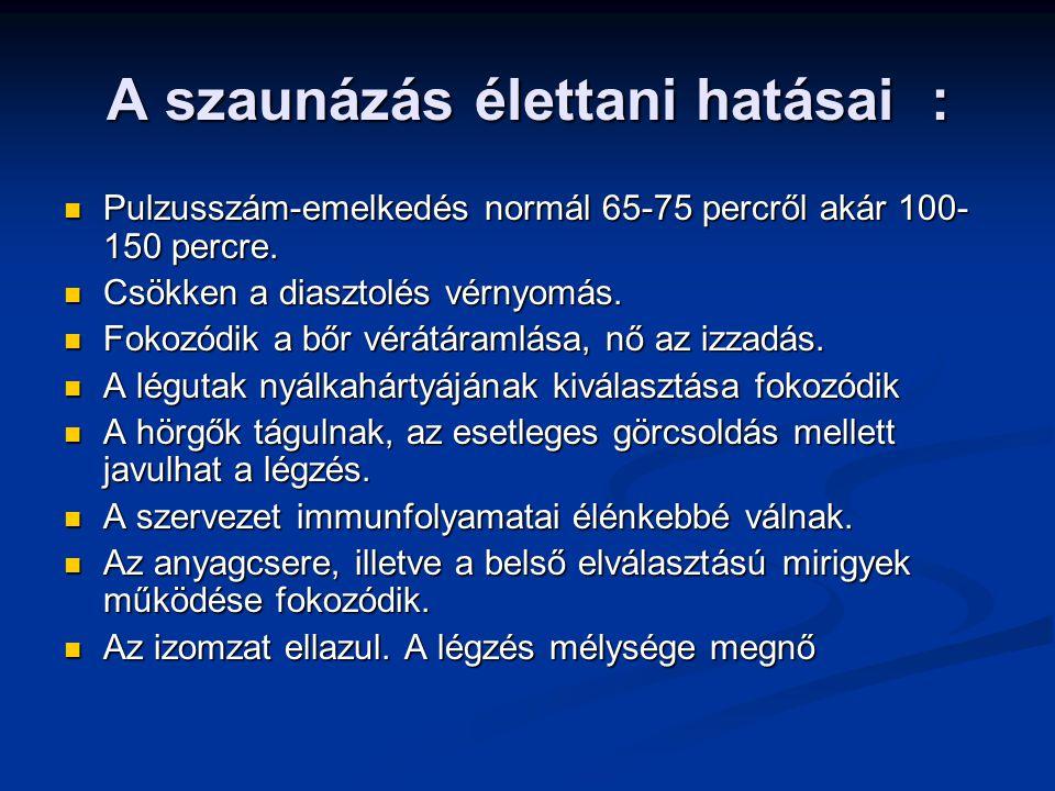 A szaunázás élettani hatásai : Pulzusszám-emelkedés normál 65-75 percről akár 100- 150 percre. Pulzusszám-emelkedés normál 65-75 percről akár 100- 150