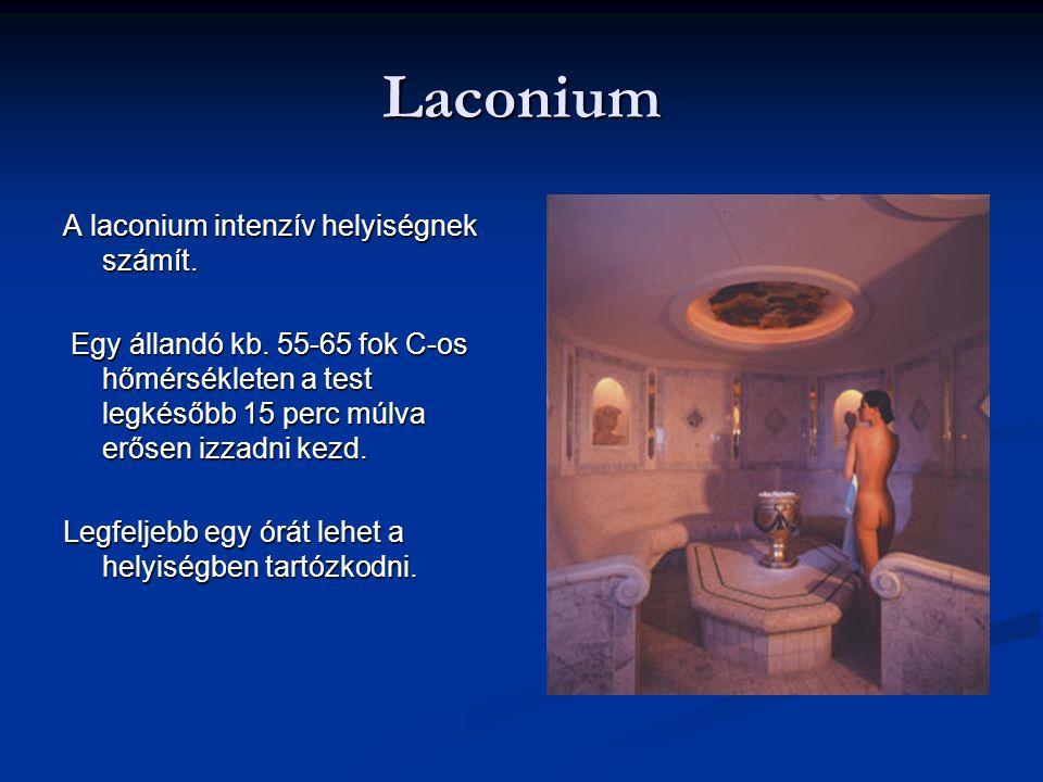 Laconium A laconium intenzív helyiségnek számít. Egy állandó kb. 55-65 fok C-os hőmérsékleten a test legkésőbb 15 perc múlva erősen izzadni kezd. Egy