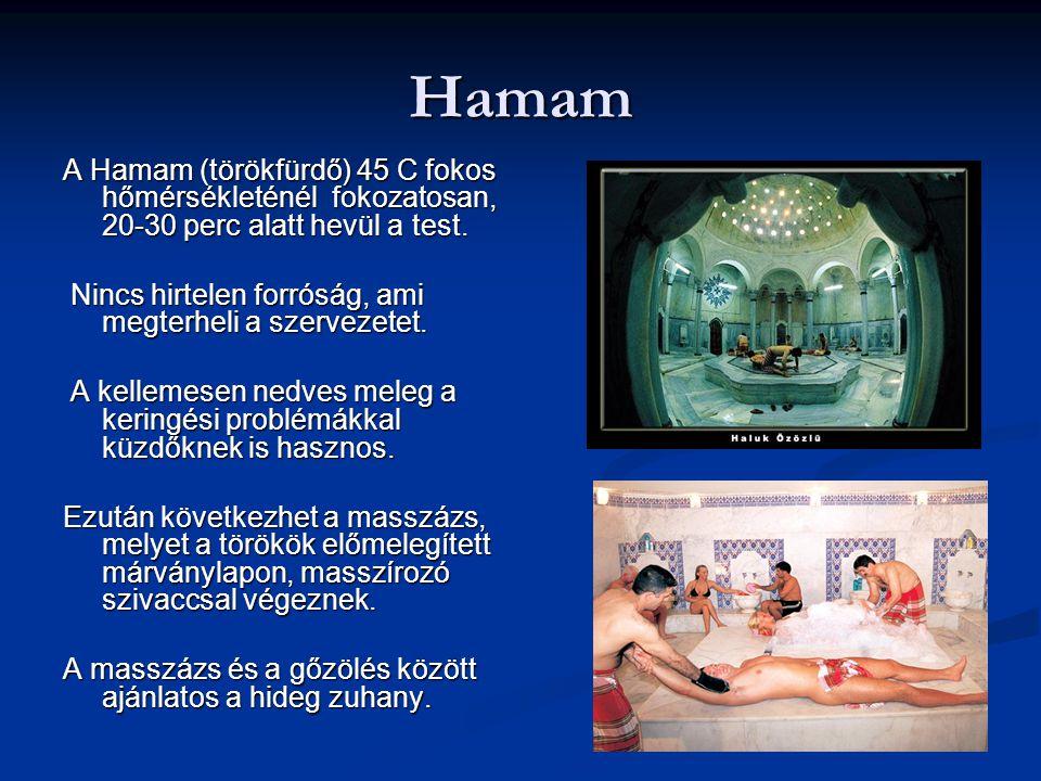 Hamam A Hamam (törökfürdő) 45 C fokos hőmérsékleténél fokozatosan, 20-30 perc alatt hevül a test. Nincs hirtelen forróság, ami megterheli a szervezete