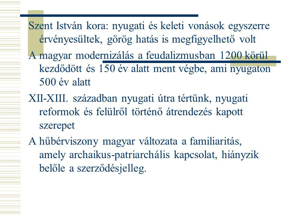Szent István kora: nyugati és keleti vonások egyszerre érvényesültek, görög hatás is megfigyelhető volt A magyar modernizálás a feudalizmusban 1200 kö