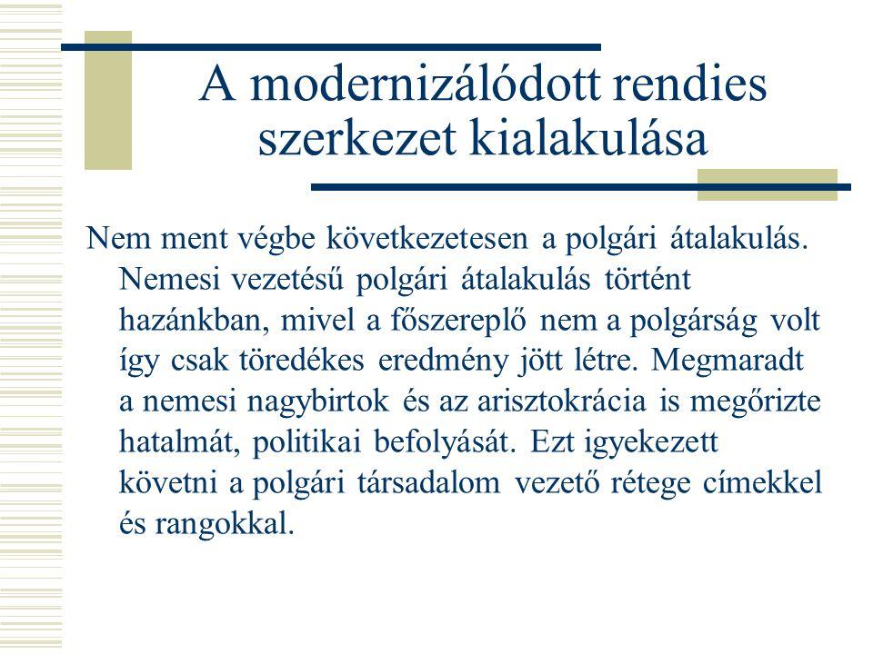 A modernizálódott rendies szerkezet kialakulása Nem ment végbe következetesen a polgári átalakulás. Nemesi vezetésű polgári átalakulás történt hazánkb