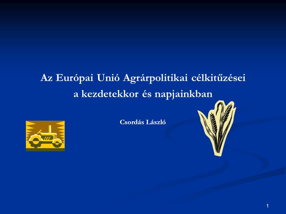 1 Az Európai Unió Agrárpolitikai célkitűzései a kezdetekkor és napjainkban Csordás László