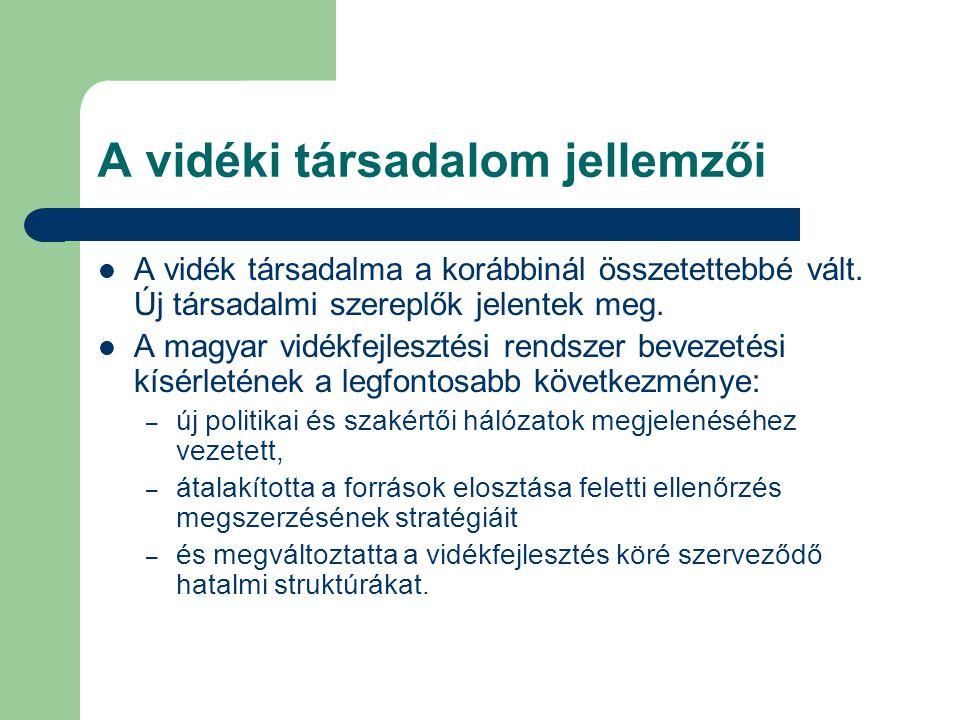 A vidéki társadalom jellemzői A vidék társadalma a korábbinál összetettebbé vált. Új társadalmi szereplők jelentek meg. A magyar vidékfejlesztési rend