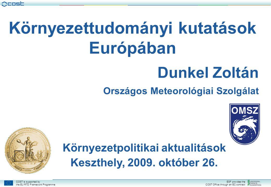 COST is supported by the EU RTD Framework Programme ESF provides the COST Office through an EC contract Környezettudományi kutatások Európában Dunkel