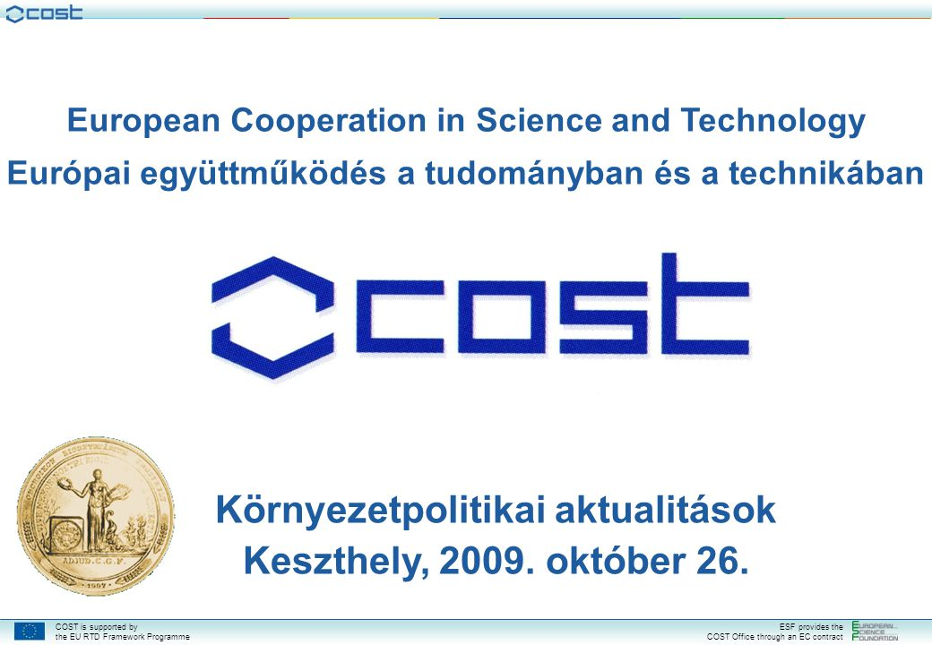 COST is supported by the EU RTD Framework Programme ESF provides the COST Office through an EC contract ESSEM ESSEM – Domain Description Scope: The domain aims at better understanding, observing, modelling and predicting the Earth system and thereby at improving the management of environmental conditions.