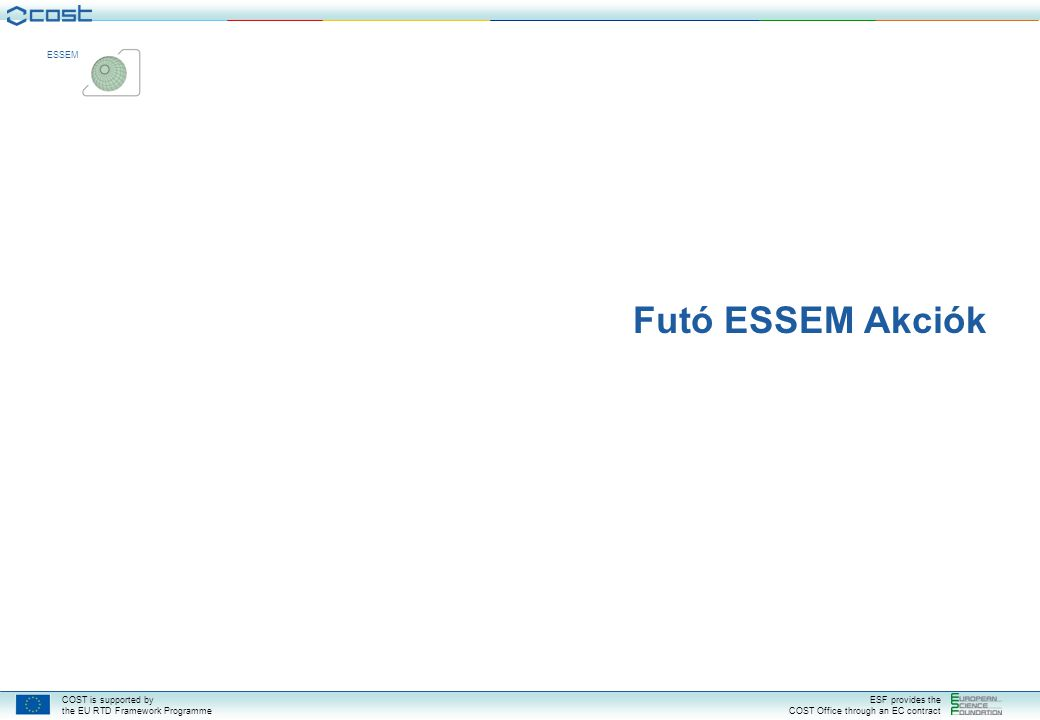 COST is supported by the EU RTD Framework Programme ESF provides the COST Office through an EC contract ESSEM Futó ESSEM Akciók