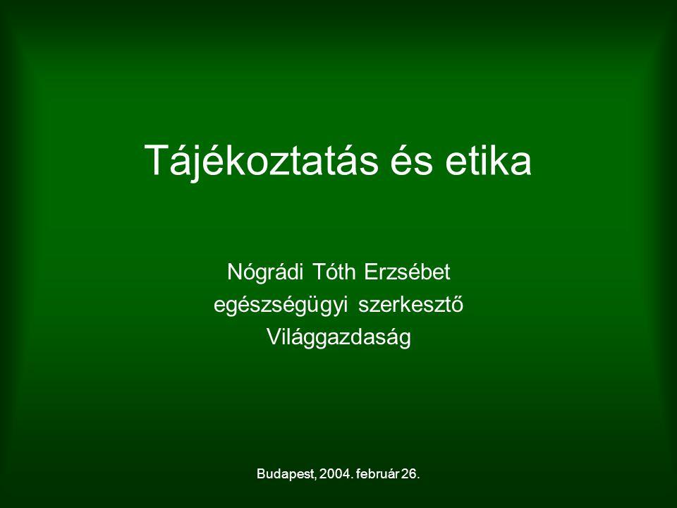Budapest, 2004. február 26. Tájékoztatás és etika Nógrádi Tóth Erzsébet egészségügyi szerkesztő Világgazdaság