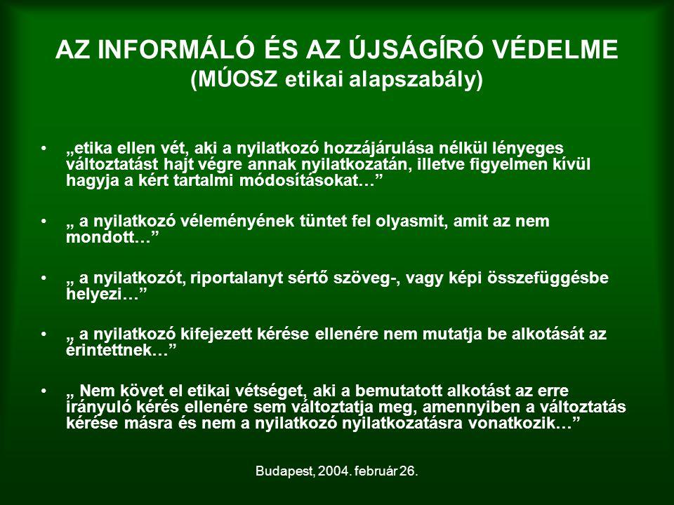 """Budapest, 2004. február 26. AZ INFORMÁLÓ ÉS AZ ÚJSÁGÍRÓ VÉDELME (MÚOSZ etikai alapszabály) """"etika ellen vét, aki a nyilatkozó hozzájárulása nélkül lén"""