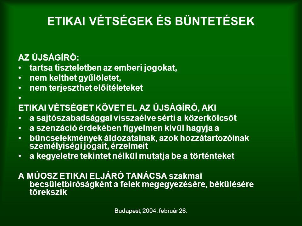Budapest, 2004. február 26. ETIKAI VÉTSÉGEK ÉS BÜNTETÉSEK AZ ÚJSÁGÍRÓ: tartsa tiszteletben az emberi jogokat, nem kelthet gyűlöletet, nem terjeszthet
