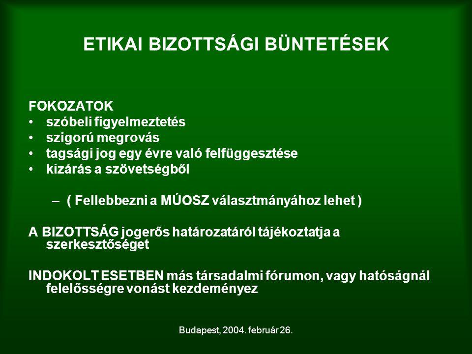 Budapest, 2004. február 26. ETIKAI BIZOTTSÁGI BÜNTETÉSEK FOKOZATOK szóbeli figyelmeztetés szigorú megrovás tagsági jog egy évre való felfüggesztése ki