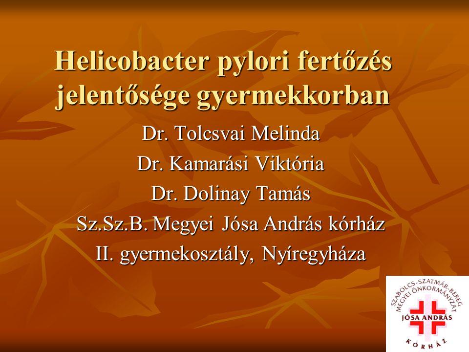 Helicobacter pylori fertőzés jelentősége gyermekkorban Dr. Tolcsvai Melinda Dr. Kamarási Viktória Dr. Dolinay Tamás Sz.Sz.B. Megyei Jósa András kórház