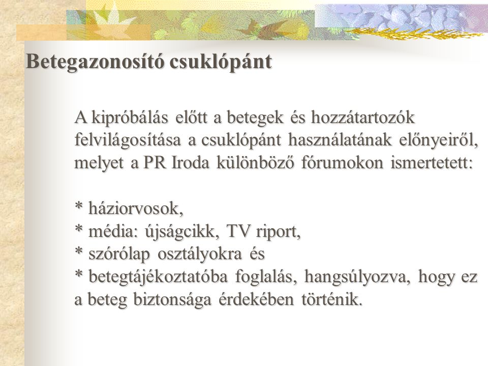 Betegazonosító csuklópánt * Munkatársak széleskörű tájékoztatása (főigazgatói értesítő, Kórlap újság). * Lakosság tájékoztatása a médián keresztül (Za