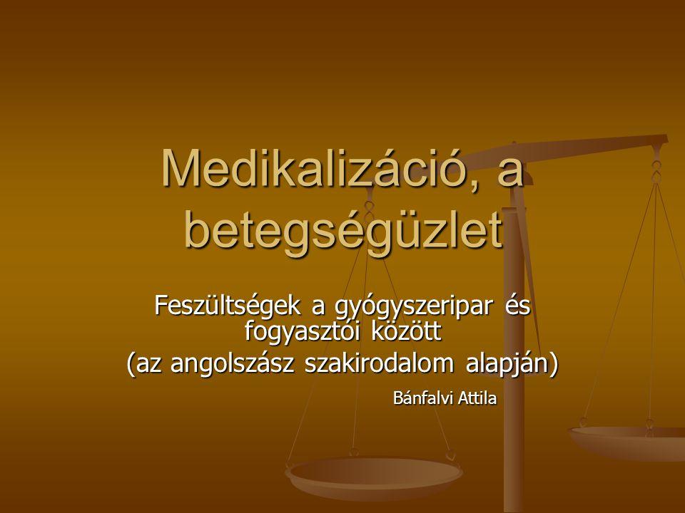 Medikalizáció, a betegségüzlet Feszültségek a gyógyszeripar és fogyasztói között (az angolszász szakirodalom alapján) Bánfalvi Attila