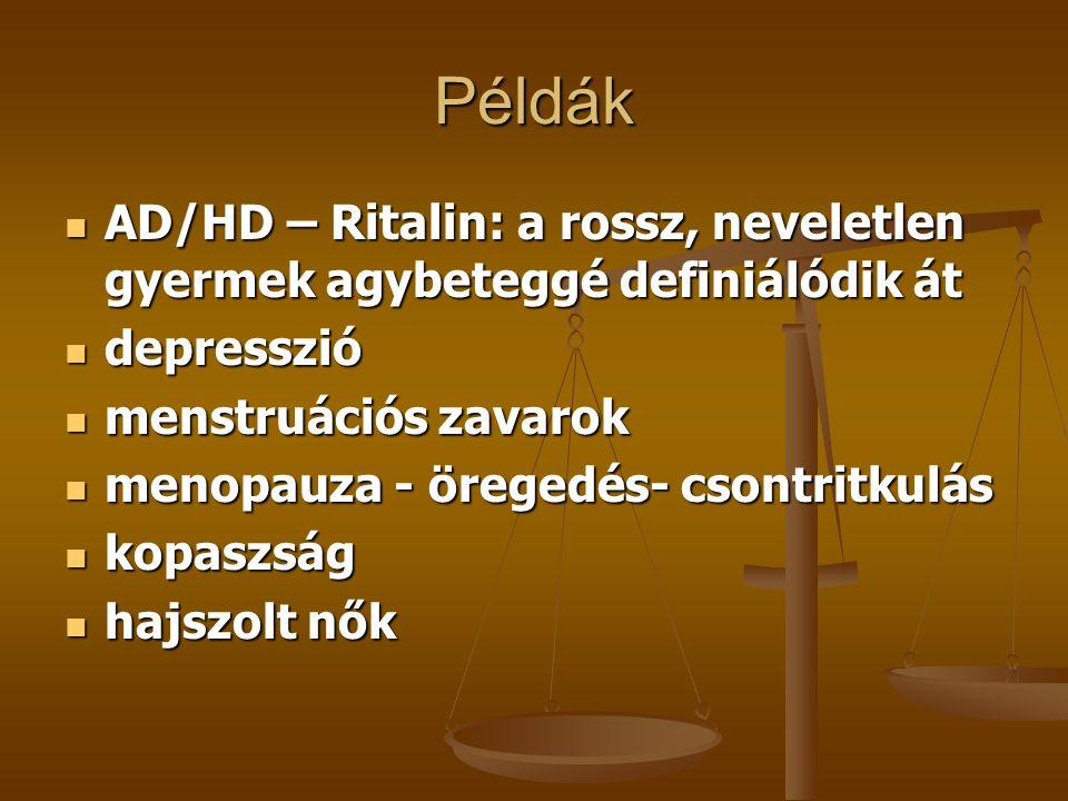 Példák AD/HD – Ritalin: a rossz, neveletlen gyermek agybeteggé definiálódik át AD/HD – Ritalin: a rossz, neveletlen gyermek agybeteggé definiálódik át