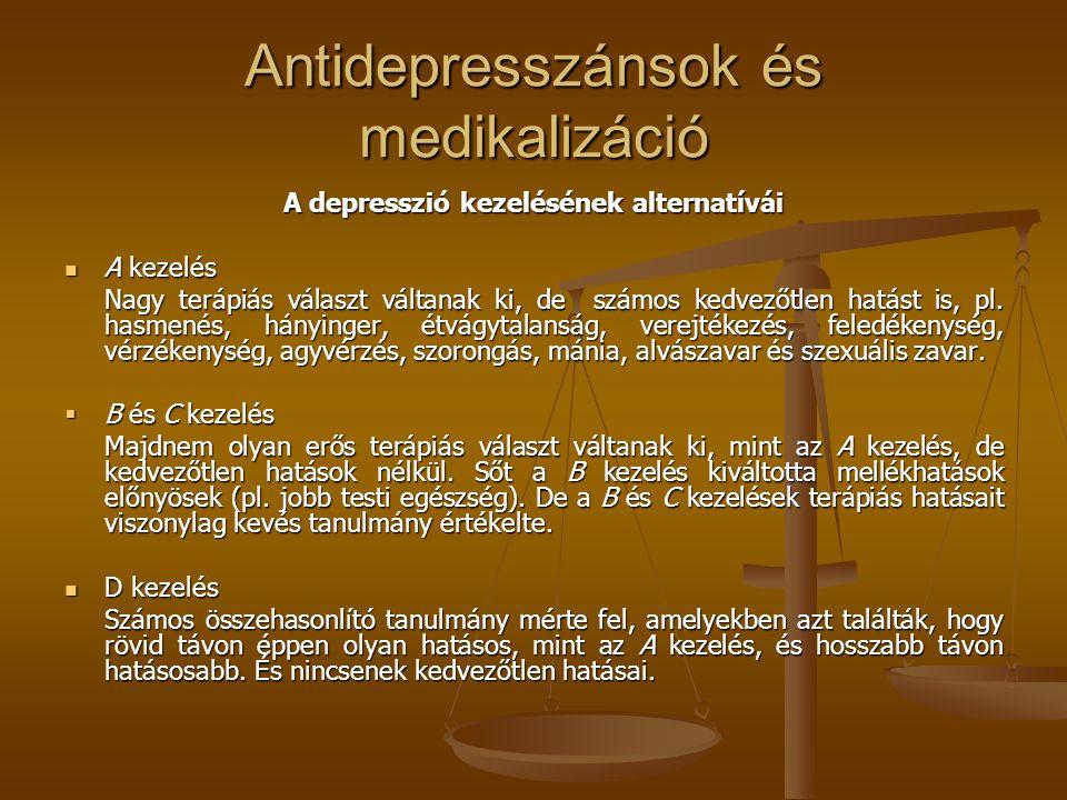 Antidepresszánsok és medikalizáció A depresszió kezelésének alternatívái A kezelés A kezelés Nagy terápiás választ váltanak ki, de számos kedvezőtlen