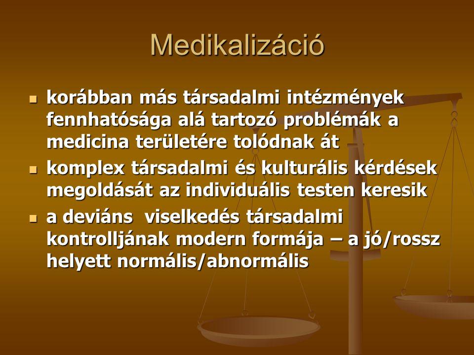 Medikalizáció korábban más társadalmi intézmények fennhatósága alá tartozó problémák a medicina területére tolódnak át korábban más társadalmi intézmé