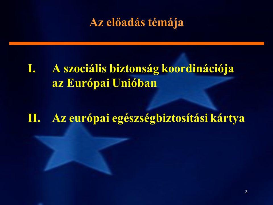 2 Az előadás témája I.A szociális biztonság koordinációja az Európai Unióban II. Az európai egészségbiztosítási kártya