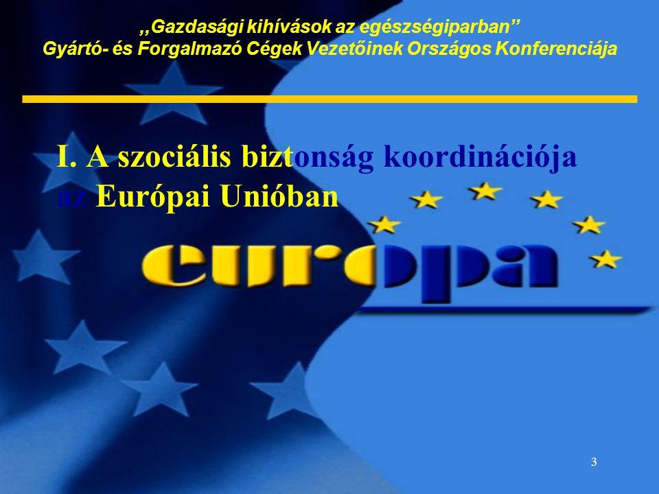 3,,Gazdasági kihívások az egészségiparban'' Gyártó- és Forgalmazó Cégek Vezetőinek Országos Konferenciája I. A szociális biztonság koordinációja az Eu