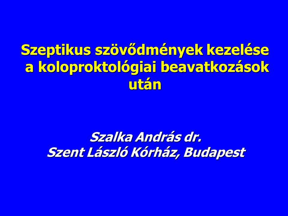 Szeptikus szövődmények kezelése a koloproktológiai beavatkozások után Szalka András dr. Szent László Kórház, Budapest