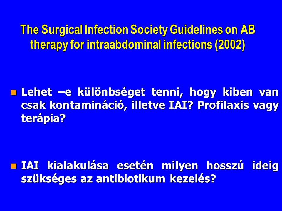 The Surgical Infection Society Guidelines on AB therapy for intraabdominal infections (2002) Lehet –e különbséget tenni, hogy kiben van csak kontamináció, illetve IAI.